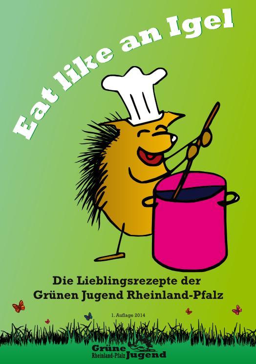 """Kochbuch: """"Eat like an Igel - Die Lieblingsrezepte der Grünen Jugend Rheinland-Pfalz"""""""